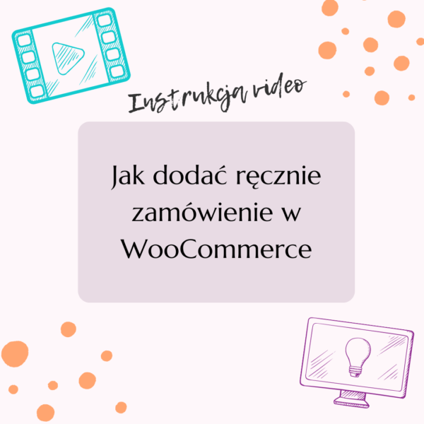Jak dodać ręcznie zamówienie w WooCommerce