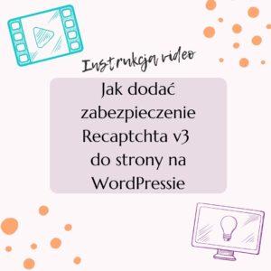 Jak dodać zabezpieczenie Recaptchta v3 do strony na WordPressie